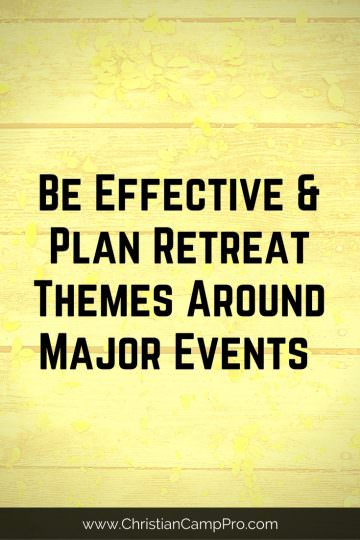 Be Effective and Plan Retreat Themes Around Major Events