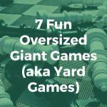 7 Fun Oversized Giant Games (aka Yard Games)