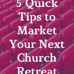 5 Quick Tips to Market Your Next Church Retreat