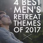 4 Best Men's Retreat Themes for 2017