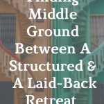 Finding Middle Ground Between a Structured and a Laid-Back Retreat