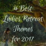 4 Best Ladies Retreat Themes for 2017