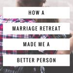How A Marriage Retreat Made Me a Better Person