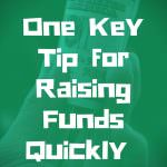 One Key Tip for Raising Funds Quickly