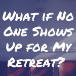 What if No One Shows Up for My Retreat?