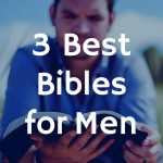 3 Best Bibles for Men