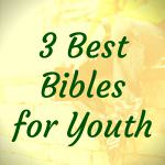 3 Best Bibles for Youth