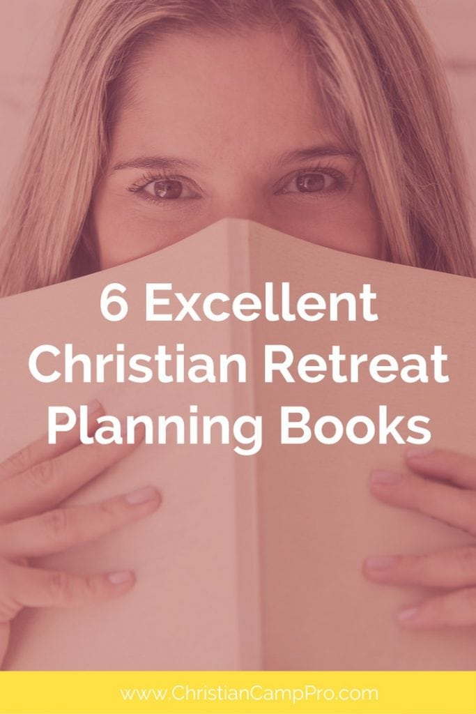 6 Excellent Christian Retreat Planning Books Christian