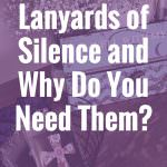 What Are Lanyards of Silence and Why Do You Need Them?