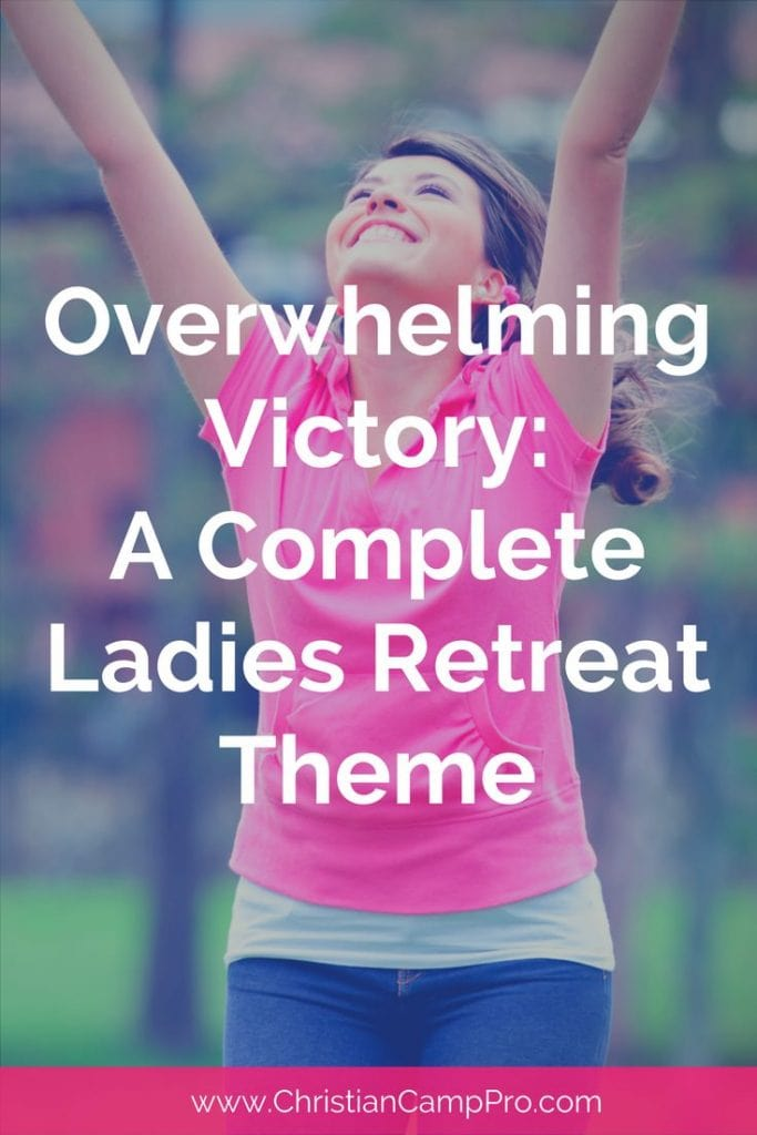 Overwhelming Victory: A Complete Ladies Retreat Theme