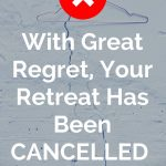 With Great Regret, Your Retreat Has Been Cancelled