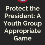 Protect the President – A youth group appropriate game
