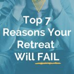 Top 7 Reasons Your Retreat Will Fail