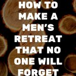 How to Make a Men's Retreat that No One Will Forget