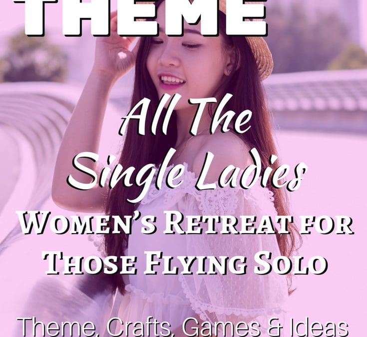 All The Single Ladies! – Women's Retreat for Those Flying Solo