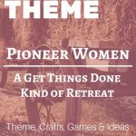 Pioneer Women: A Get Things Done Women's Retreat Theme