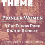 Pioneer Women: A Get Things Done Women's Retreat Theme