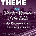 Wonder Women of the Bible – An Empowering Ladies Retreat