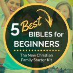 5 Best Bibles for Beginners: The New Christian Family Starter Kit