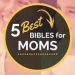 5 Best Bibles for Moms