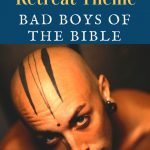 Bad Boys of the Bible – Complete Men's Retreat Theme