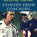 Lessons from Coaching – Men's Retreat Theme