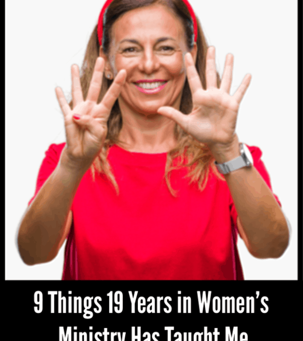 9 Things 19 Years in Women's Ministry Has Taught Me
