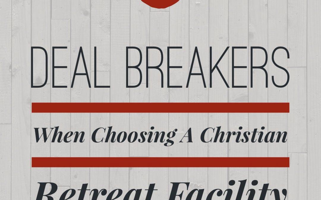 5 Deal Breakers When Choosing a Christian Retreat Facility