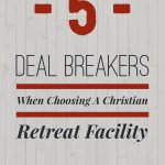 5 Deal Breakers When Choosing a Christian Retreat Facility
