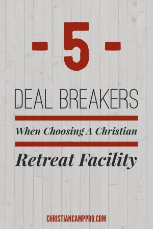 Deal Breakers When Choosing a Christian Retreat Facility