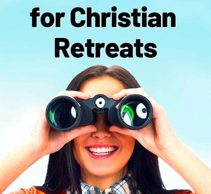 How to Find Great Places for Christian Retreats!