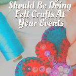 you should be doing felt crafts
