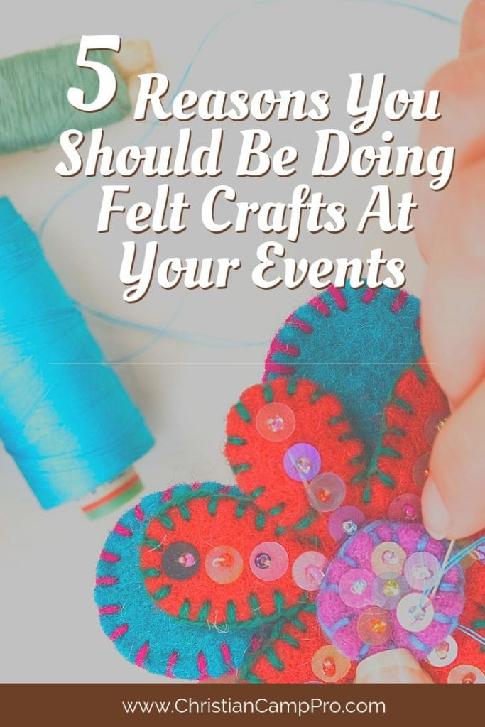 5 Reasons You Should Be Doing Felt Crafts At Your Events