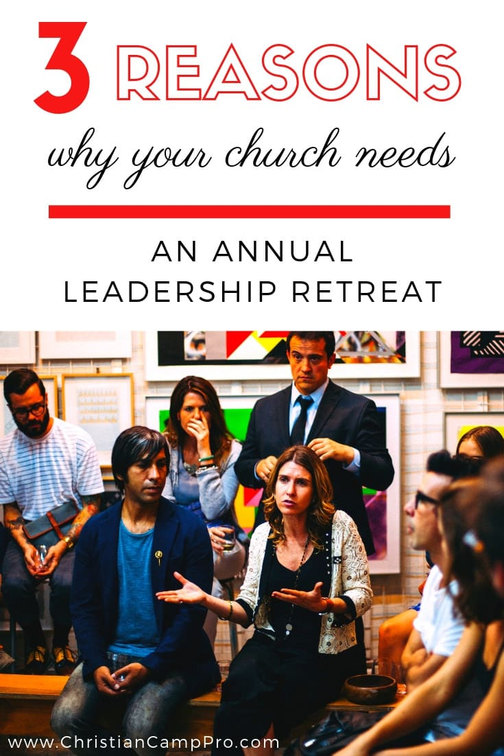 reasons why your church needs annual leadership retreat